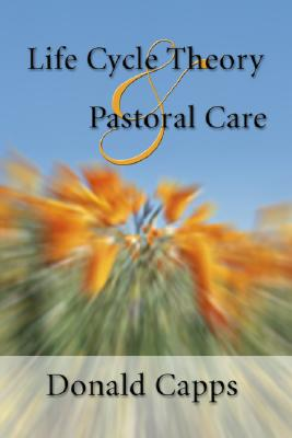Life Cycle Theory and Pastoral Care - Capps, Donald, Dr.