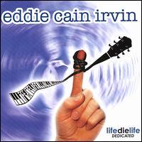 Life Die Life Dedicated - Eddie Cain Irvin