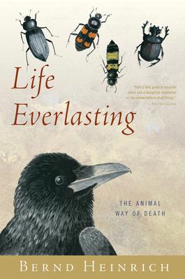 Life Everlasting: The Animal Way of Death - Heinrich, Bernd, PhD