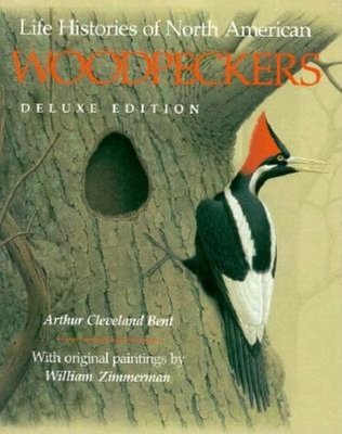 Life Histories of North American Woodpeckers - Bent, Arthur Cleveland