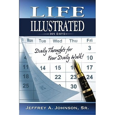 Life Illustrated: Daily Thoughts for Your Daily Walk - Johnson, Jeffrey A, Sr.