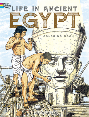 Life in Ancient Egypt Coloring Book - Green, John, and Appelbaum, Stanley, and Coloring Books