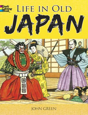 Life in Old Japan: Coloring Book - Green, John, and Appelbaum, Stanley (Introduction by)