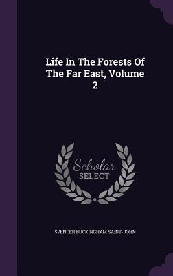 Life in the Forests of the Far East, Volume 2 - Saint-John, Spencer Buckingham