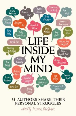 Life Inside My Mind: 31 Authors Share Their Personal Struggles - Burkhart, Jessica, and Johnson, Maureen, and Wells, Robison