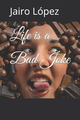 Life is a Bad Joke - Lopez, Jairo E