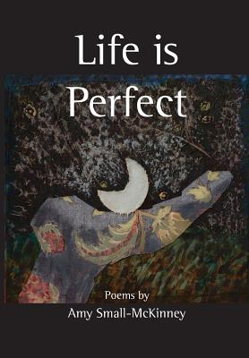 Life Is Perfect - Small-McKinney, Amy, and Amy Small-McKinney, and Mirkil, Helen (Designer)