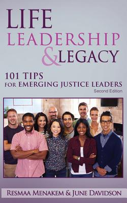 Life, Leadership, and Legacy: 101 Tips for Emerging Justice Leaders - Menakem, Resmaa, MSW