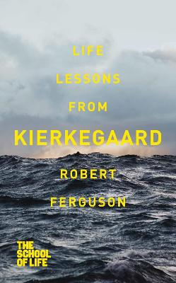 Life lessons from Kierkegaard - Ferguson, Robert
