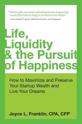 Life Liquidity & the Pursuit of Happiness: How to Maximize and Preserve Your Startup Wealth and Live Your Dreams - Franklin, Joyce L