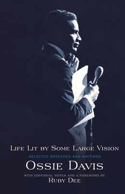 Life Lit by Some Large Vision: Selected Speeches and Writings - Davis, Ossie, and Dee, Ruby (Introduction by)