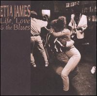 Life, Love & the Blues - Etta James