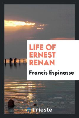 Life of Ernest Renan - Espinasse, Francis