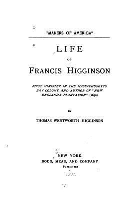 Life of Francis Higginson - Higginson, Thomas Wentworth
