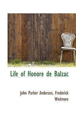 Life of Honor de Balzac - Anderson, John Parker, and Wedmore, Frederick