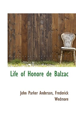Life of Honor de Balzac - Anderson, John Parker, and Wedmore, Frederick