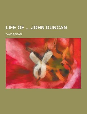 Life of John Duncan - Brown, David