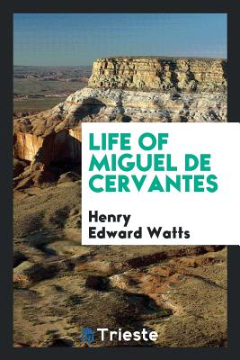 Life of Miguel de Cervantes - Watts, Henry Edward
