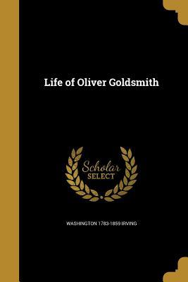 Life of Oliver Goldsmith - Irving, Washington 1783-1859
