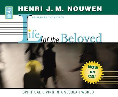 Life of the Beloved: Spiritual Living in a Secular World - Nouwen, Henri J M (Read by)