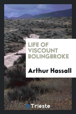 Life of Viscount Bolingbroke - Hassall, Arthur