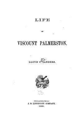 Life of Viscount Palmerston - Sanders, Lloyd C
