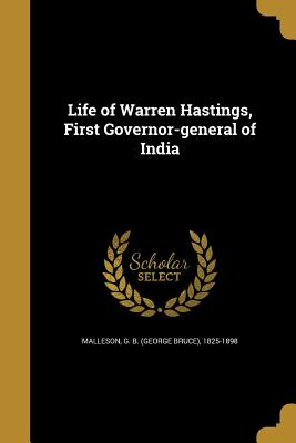 Life of Warren Hastings, First Governor-General of India - Malleson, George Bruce (Creator)