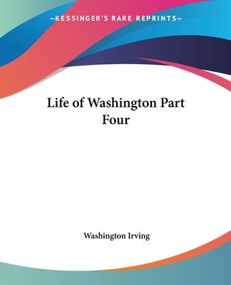 Life of Washington Part Four - Irving, Washington