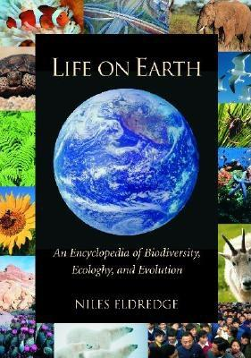Life on Earth: An Encyclopedia of Biodiversity, Ecology, and Evolution - Eldredge, Niles, Professor (Editor)