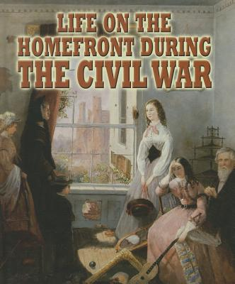 Life on the Homefront During the Civil War - Doak, Melissa
