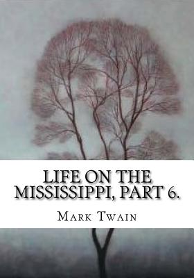 Life on the Mississippi, Part 6. - Twain, Mark