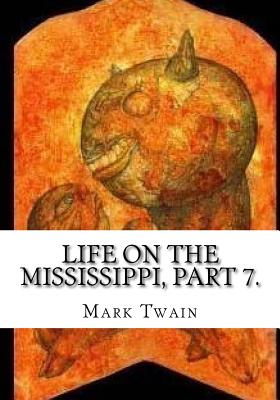 Life on the Mississippi, Part 7. - Twain, Mark