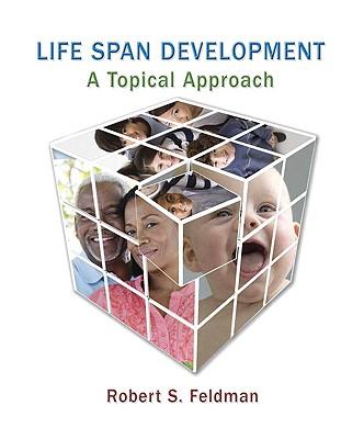 Life Span Development: A Topical Approach: United States Edition - Feldman, Robert S., PhD.