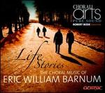 Life Stories: The Choral Music of Eric William Barnum