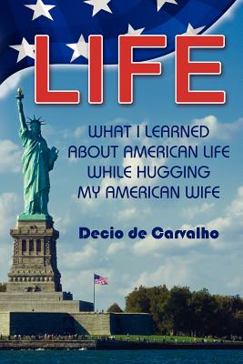 Life, What I Learned... - De Carvalho, Decio