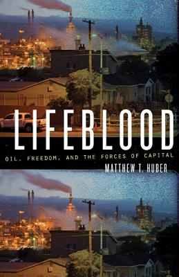 Lifeblood: Oil, Freedom, and the Forces of Capital - Huber, Matthew T