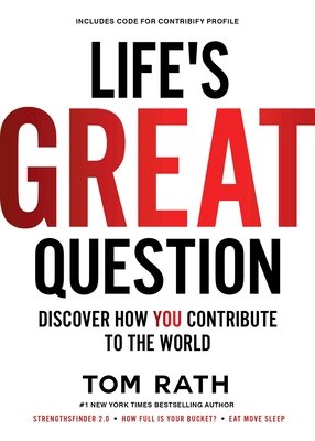 Life's Great Question: Discover How You Contribute to the World - Rath, Tom