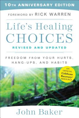 Life's Healing Choices Revised and Updated: Freedom From Your Hurts, Hang-ups, and Habits - Baker, John, and Warren, Rick (Foreword by)
