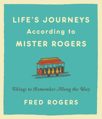 Life's Journeys According to Mister Rogers: Things to Remember Along the Way - Rogers, Fred