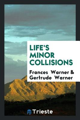 Life's Minor Collisions - Warner, Frances