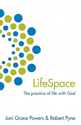 LifeSpace: The Practice of Life with God - Powers, Joni Grace, and Pyne, Robert