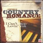 Lifetime of Country Romance: I Can't Stop Lovin' You