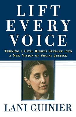 Lift Every Voice: Turning a Civil Rights Setback Into a New Vision of Social Justice - Guinier, Lani