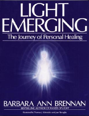 Light Emerging: The Journey of Personal Healing - Brennan, Barbara