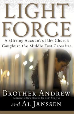 Light Force: A Stirring Account of the Church Caught in the Middle East Crossfire - Brother Andrew, and Janssen, Al