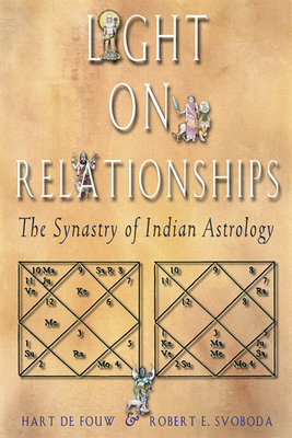 Light on Relationships: The Synatry of Indian Astrology - Defouw, Hart, and Svoboda, Robert E, Dr.