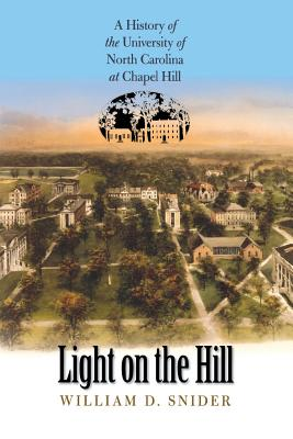 Light on the Hill: A History of the University of North Carolina at Chapel Hill - Snider, William D