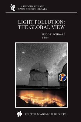 Light Pollution: The Global View - Schwarz, Hugo E. (Editor)