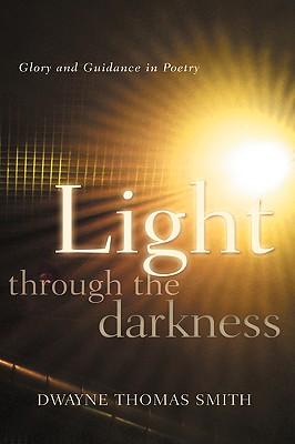 Light Through the Darkness - Smith, Dwayne Thomas
