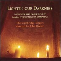 Lighten our Darkness - Cambridge Singers (choir, chorus); John Rutter (conductor)